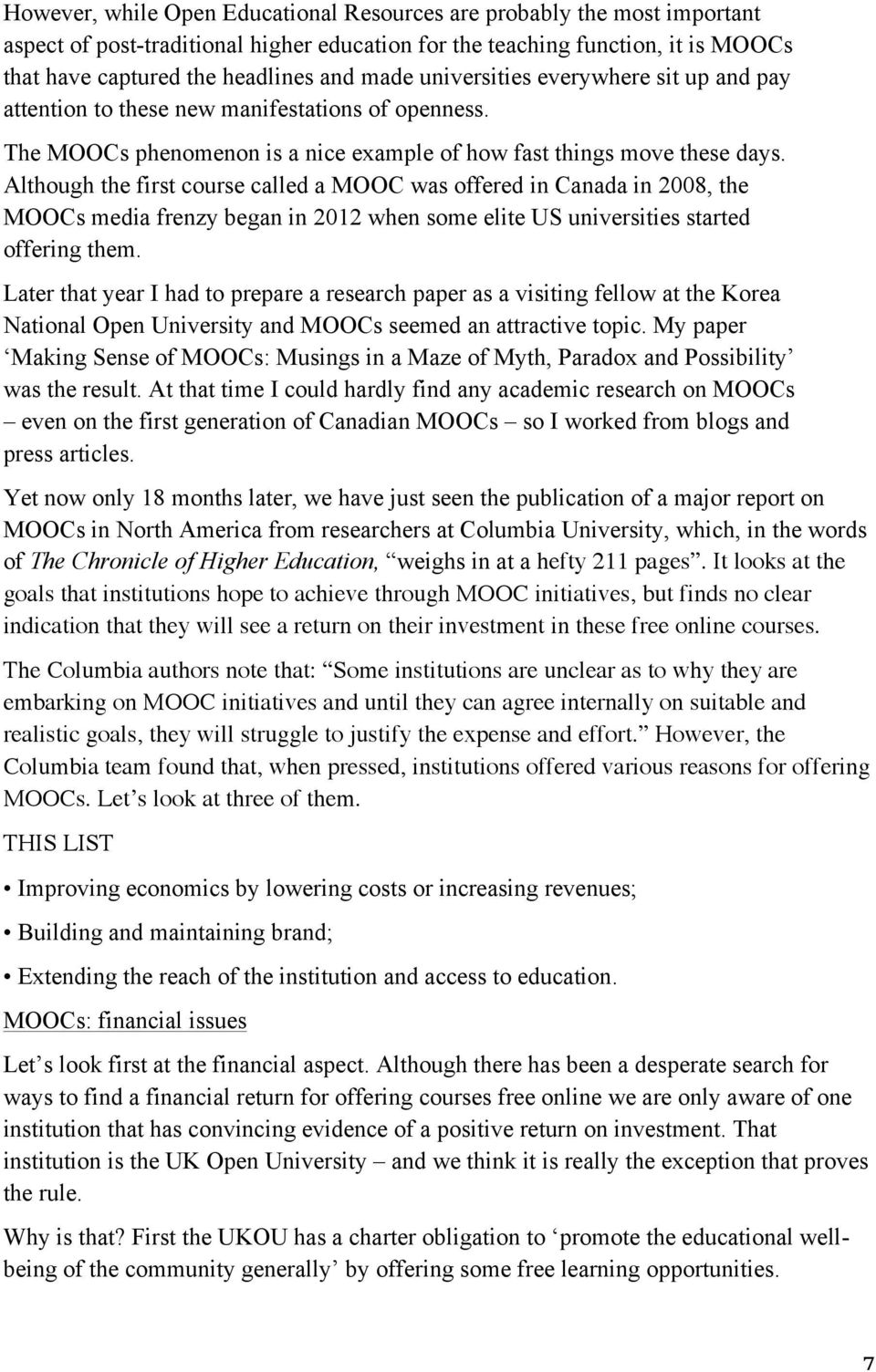 Although the first course called a MOOC was offered in Canada in 2008, the MOOCs media frenzy began in 2012 when some elite US universities started offering them.