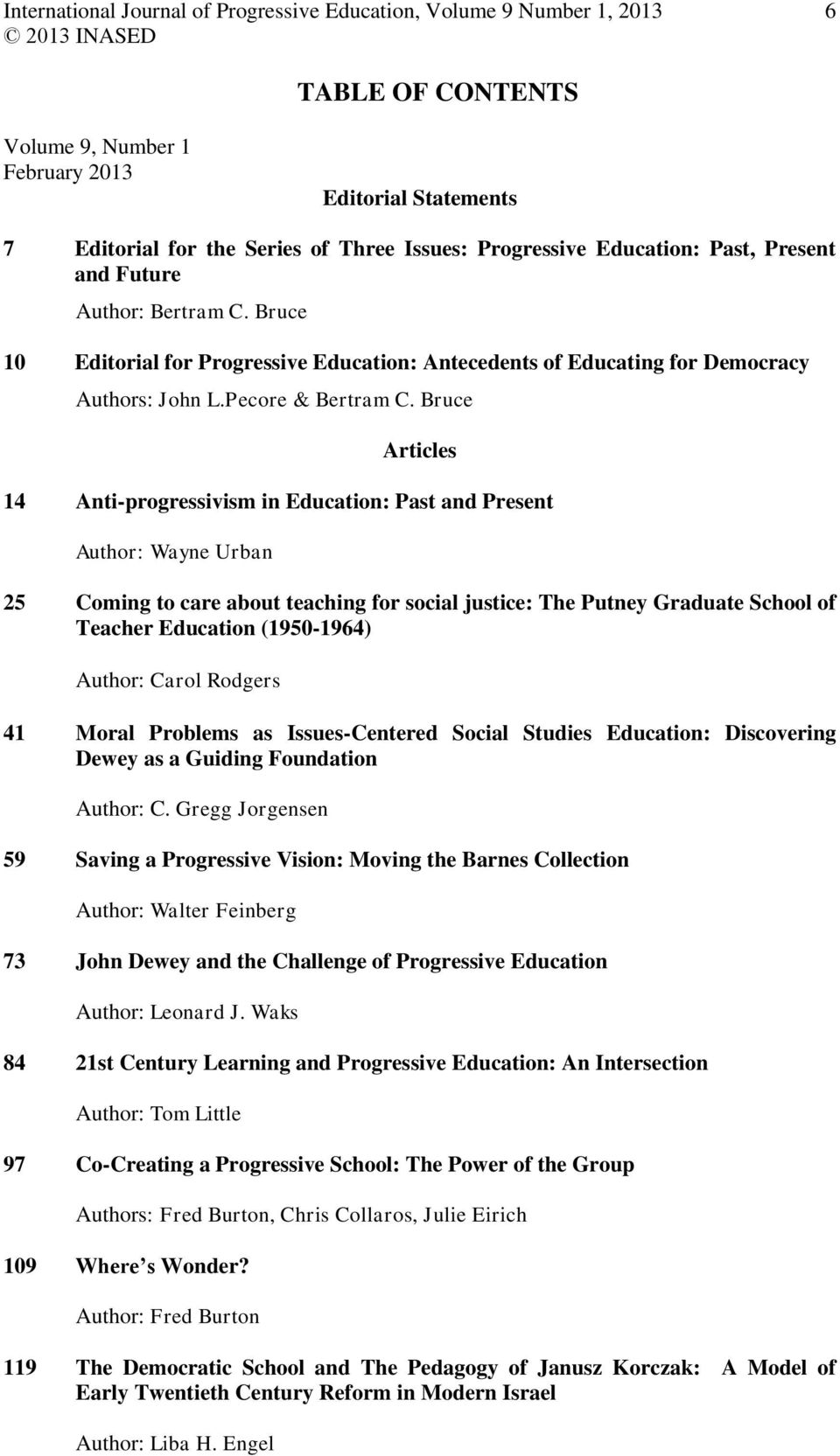 Bruce Articles 14 Anti-progressivism in Education: Past and Present Author: Wayne Urban 25 Coming to care about teaching for social justice: The Putney Graduate School of Teacher Education