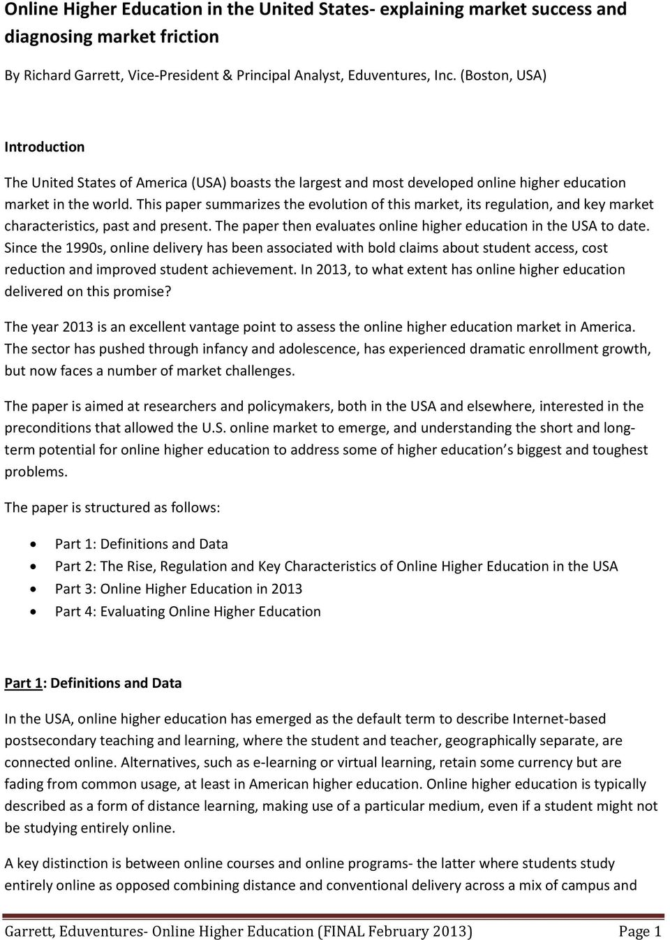 This paper summarizes the evolution of this market, its regulation, and key market characteristics, past and present. The paper then evaluates online higher education in the USA to date.