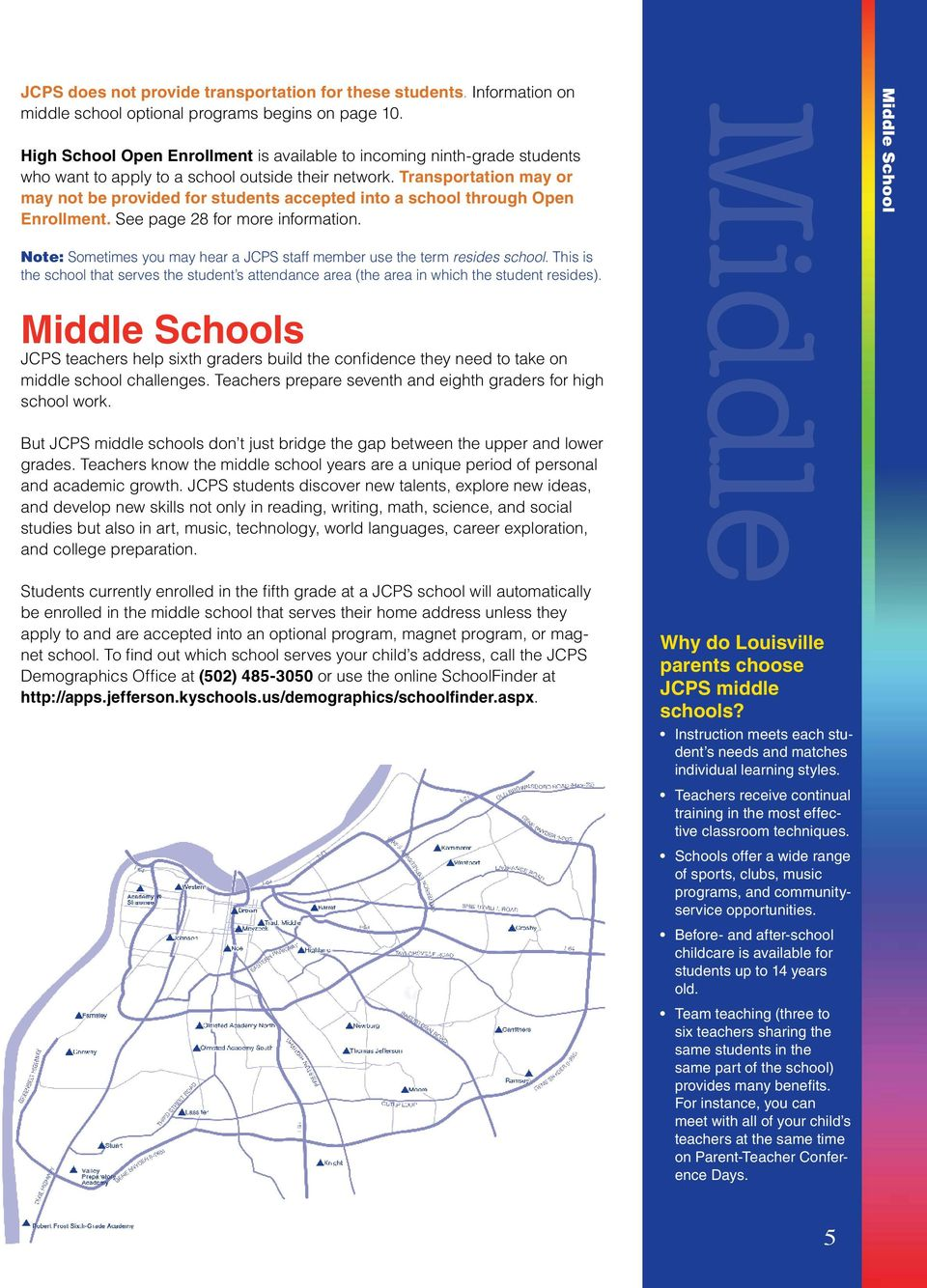 Transportation may or may not be provided for students accepted into a school through Open Enrollment. See page 28 for more information.