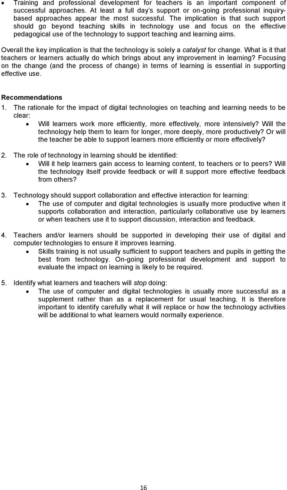 The implication is that such support should go beyond teaching skills in technology use and focus on the effective pedagogical use of the technology to support teaching and learning aims.