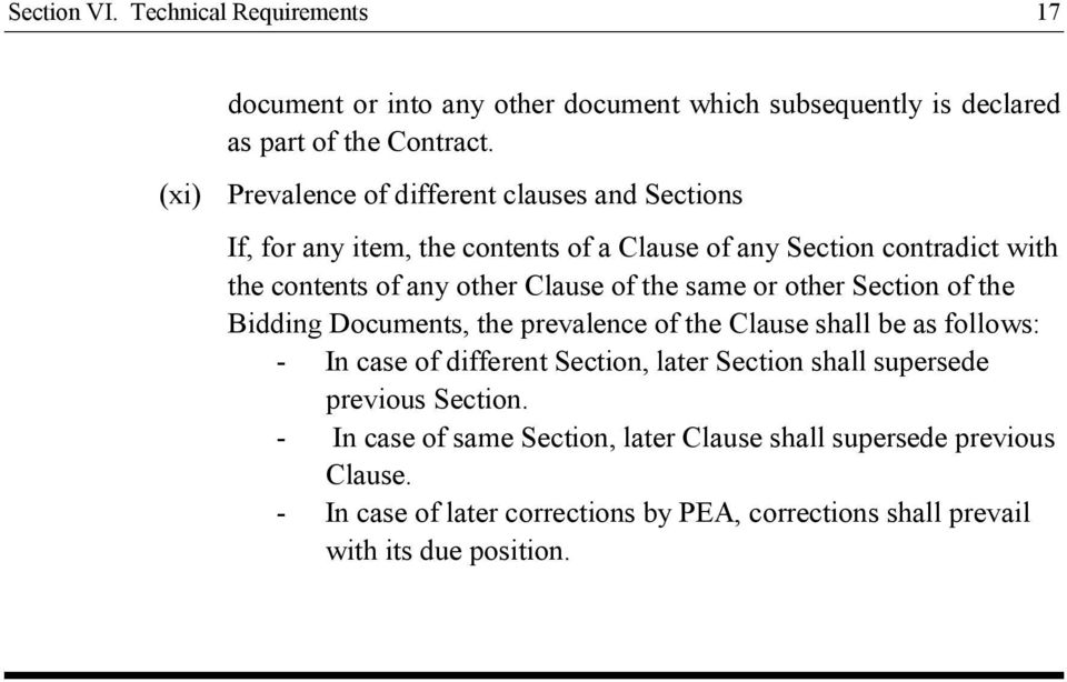 of the same or other Section of the Bidding Documents, the prevalence of the Clause shall be as follows: - In case of different Section, later Section shall
