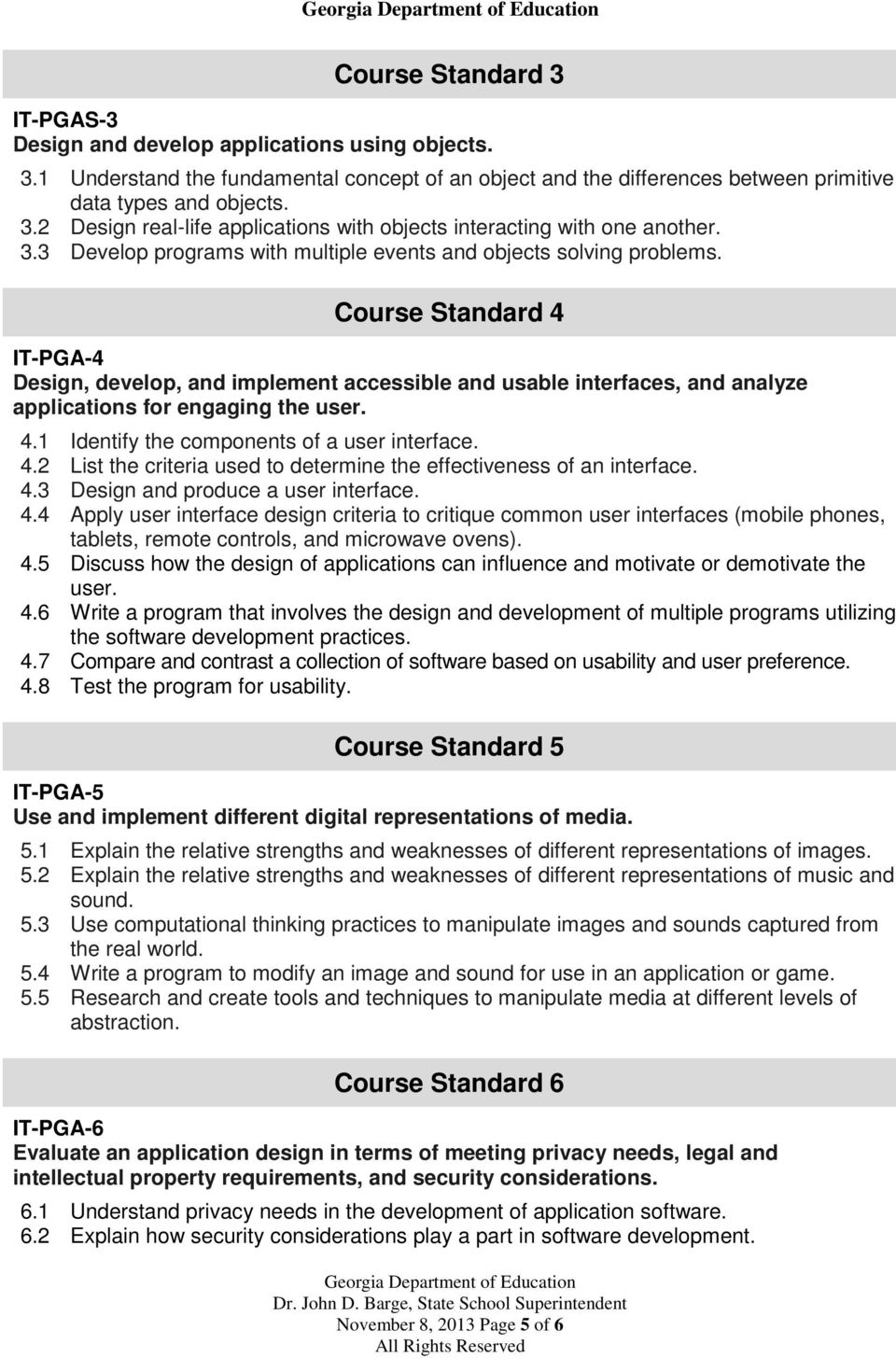 Course Standard 4 IT-PGA-4 Design, develop, and implement accessible and usable interfaces, and analyze applications for engaging the user. 4.1 Identify the components of a user interface. 4.2 List the criteria used to determine the effectiveness of an interface.