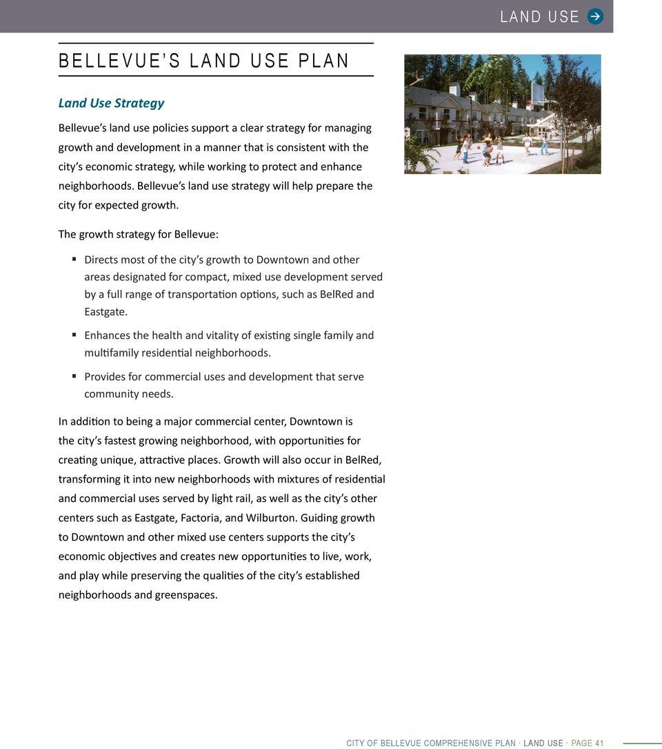 The growth strategy for Bellevue: Directs most of the city s growth to Downtown and other areas designated for compact, mixed use development served by a full range of transportation options, such as