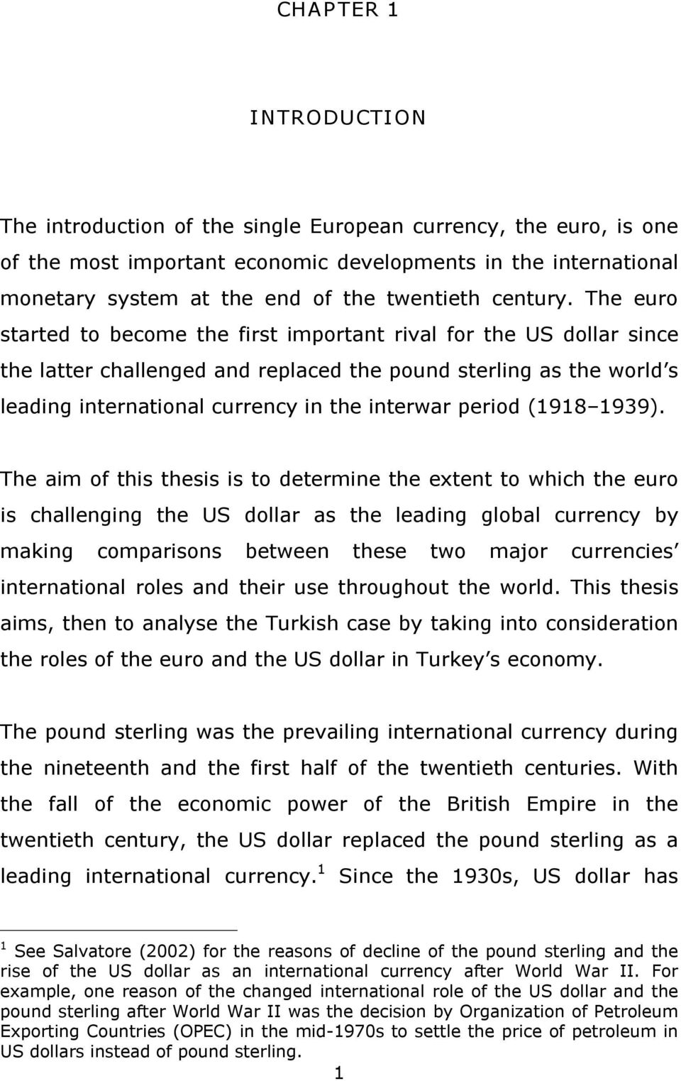 The euro started to become the first important rival for the US dollar since the latter challenged and replaced the pound sterling as the world s leading international currency in the interwar period
