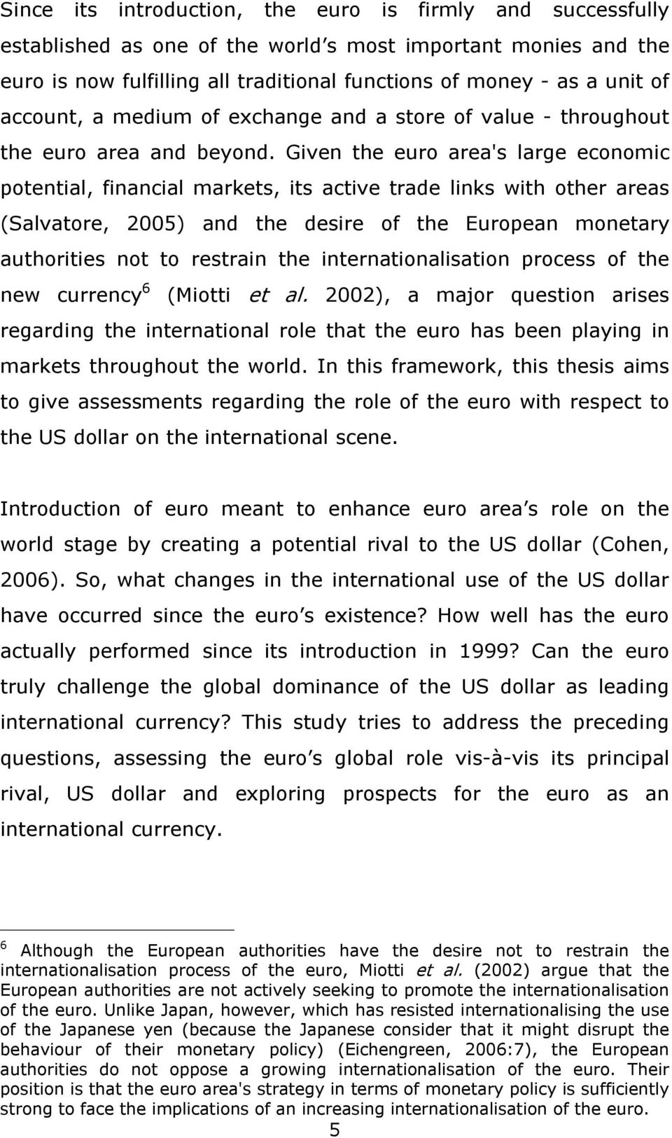 Given the euro area's large economic potential, financial markets, its active trade links with other areas (Salvatore, 2005) and the desire of the European monetary authorities not to restrain the
