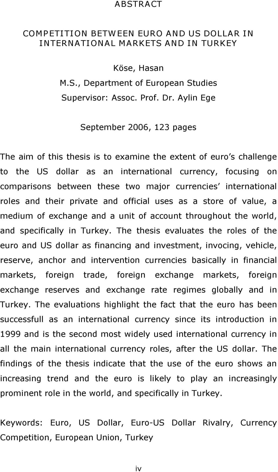 currencies international roles and their private and official uses as a store of value, a medium of exchange and a unit of account throughout the world, and specifically in Turkey.