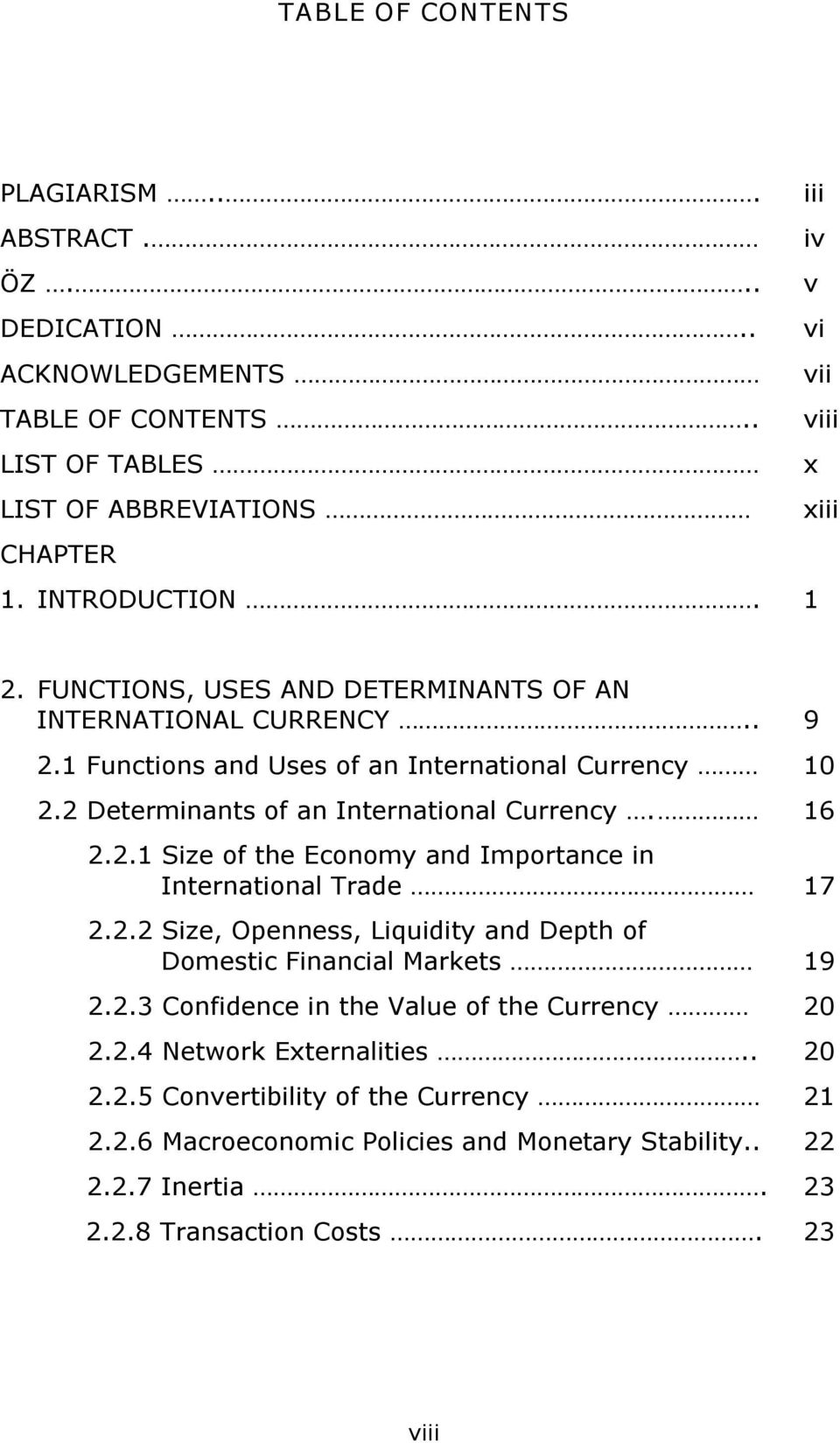 2 Determinants of an International Currency. 16 2.2.1 Size of the Economy and Importance in International Trade 17 2.2.2 Size, Openness, Liquidity and Depth of Domestic Financial Markets 19 2.