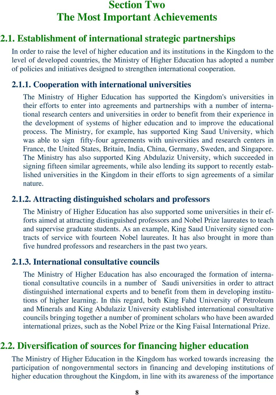 Education has adopted a number of policies and initiatives designed to strengthen international cooperation. 2.1.