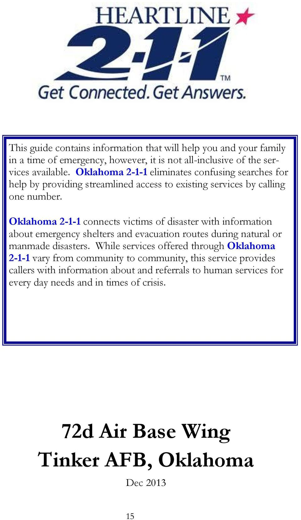 Oklahoma 2-1-1 connects victims of disaster with information about emergency shelters and evacuation routes during natural or manmade disasters.