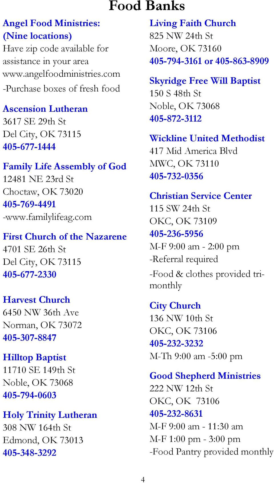 com First Church of the Nazarene 4701 SE 26th St Del City, OK 73115 405-677-2330 Harvest Church 6450 NW 36th Ave Norman, OK 73072 405-307-8847 Hilltop Baptist 11710 SE 149th St Noble, OK 73068