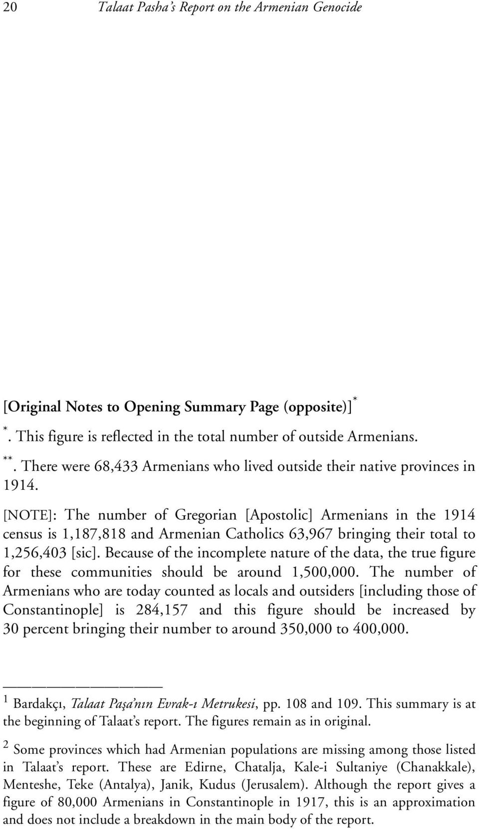 [NOTE]: The number of Gregorian [Apostolic] Armenians in the 1914 census is 1,187,818 and Armenian Catholics 63,967 bringing their total to 1,256,403 [sic].