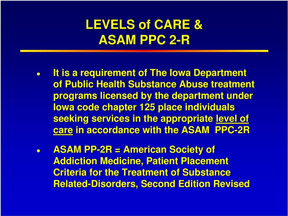 in the appropriate level of care in accordance with the ASAM PPC-2R ASAM PP-2R = American Society of