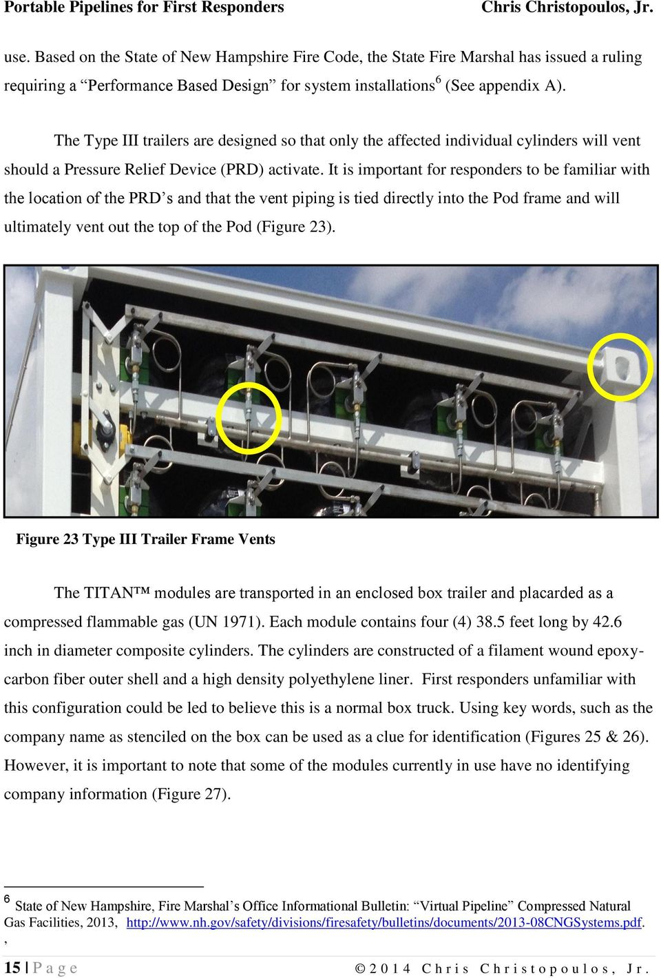 It is important for responders to be familiar with the location of the PRD s and that the vent piping is tied directly into the Pod frame and will ultimately vent out the top of the Pod (Figure 23).