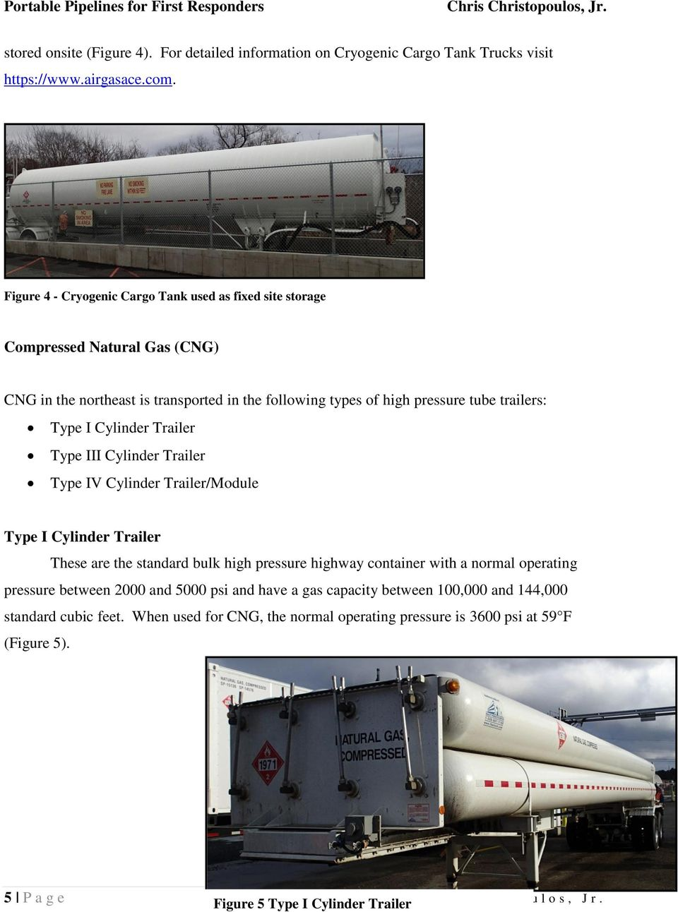 Cylinder Trailer Type III Cylinder Trailer Type IV Cylinder Trailer/Module Type I Cylinder Trailer These are the standard bulk high pressure highway container with a normal operating pressure