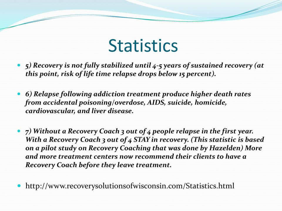 7) Without a Recovery Coach 3 out of 4 people relapse in the first year. With a Recovery Coach 3 out of 4 STAY in recovery.