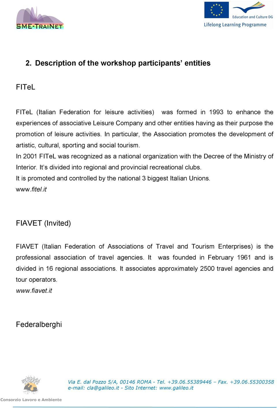 In 2001 FITeL was recognized as a national organization with the Decree of the Ministry of Interior. It s divided into regional and provincial recreational clubs.