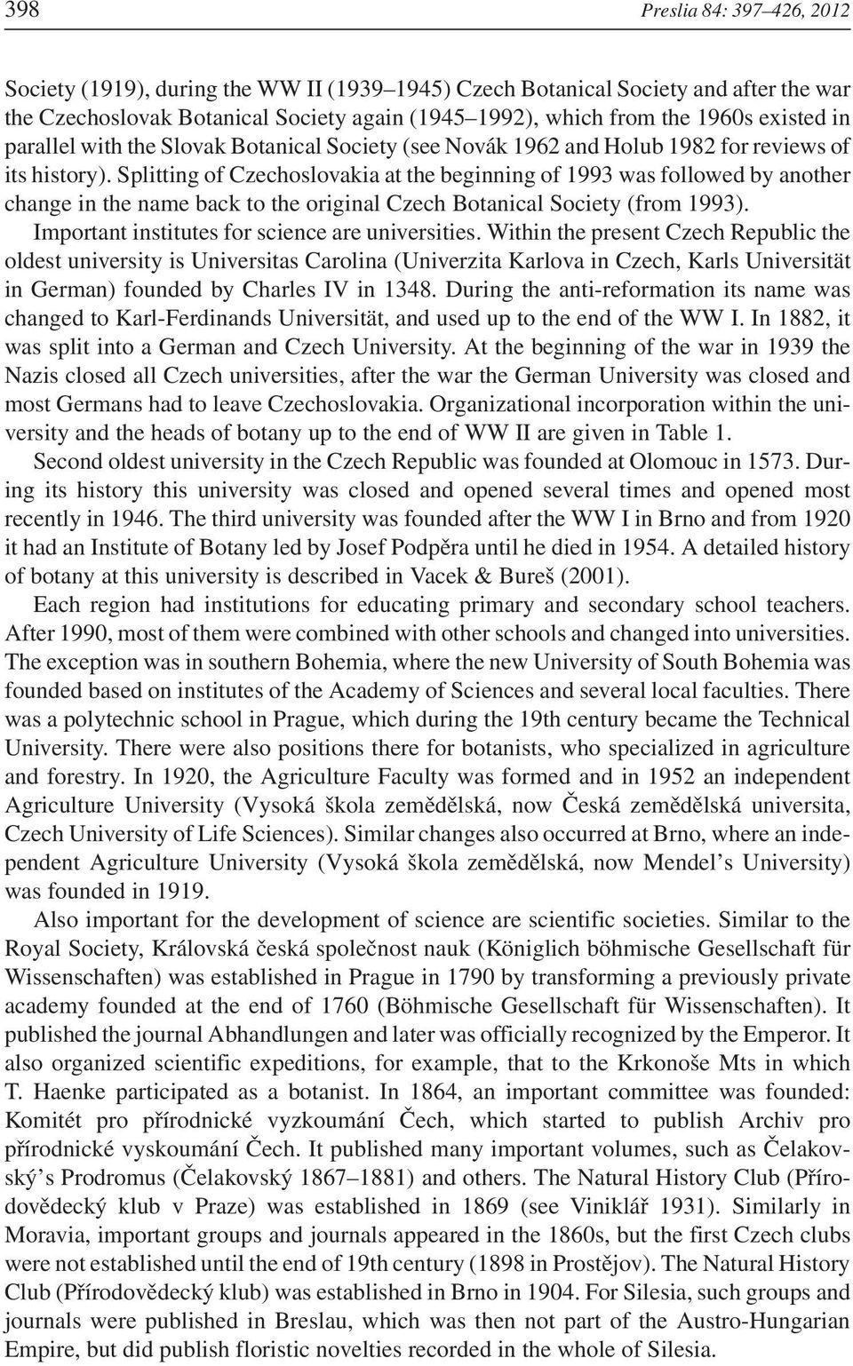 Splitting of Czechoslovakia at the beginning of 1993 was followed by another change in the name back to the original Czech Botanical Society (from 1993).