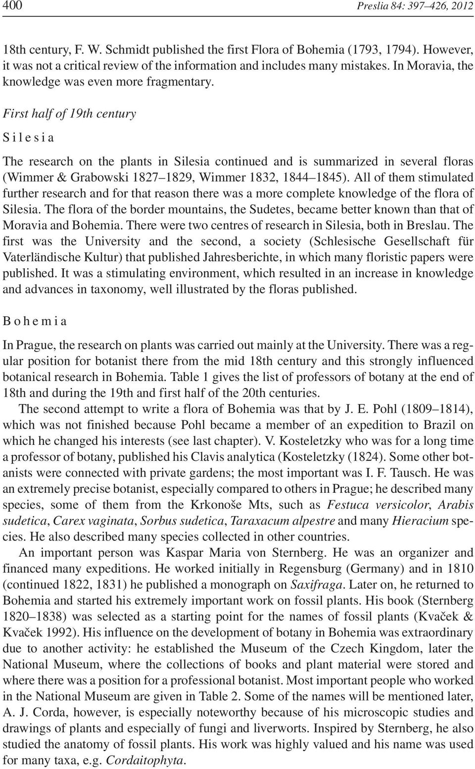 First half of 19th century Silesia The research on the plants in Silesia continued and is summarized in several floras (Wimmer & Grabowski 1827 1829, Wimmer 1832, 1844 1845).