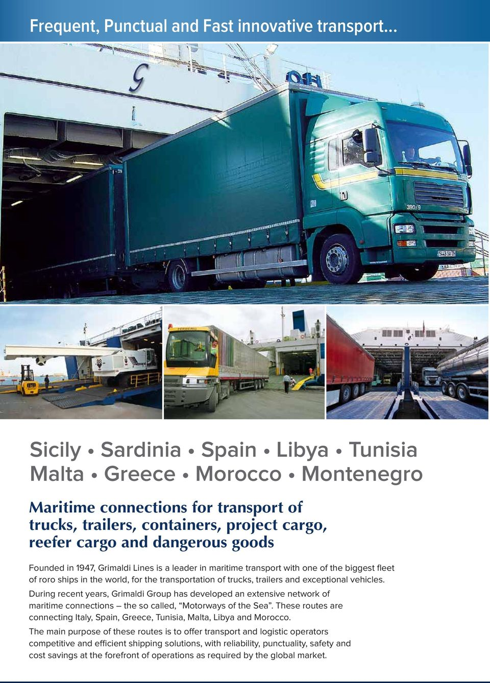 Grimaldi Lines is a leader in maritime transport with one of the biggest fleet of roro ships in the world, for the transportation of trucks, trailers and eceptional vehicles.