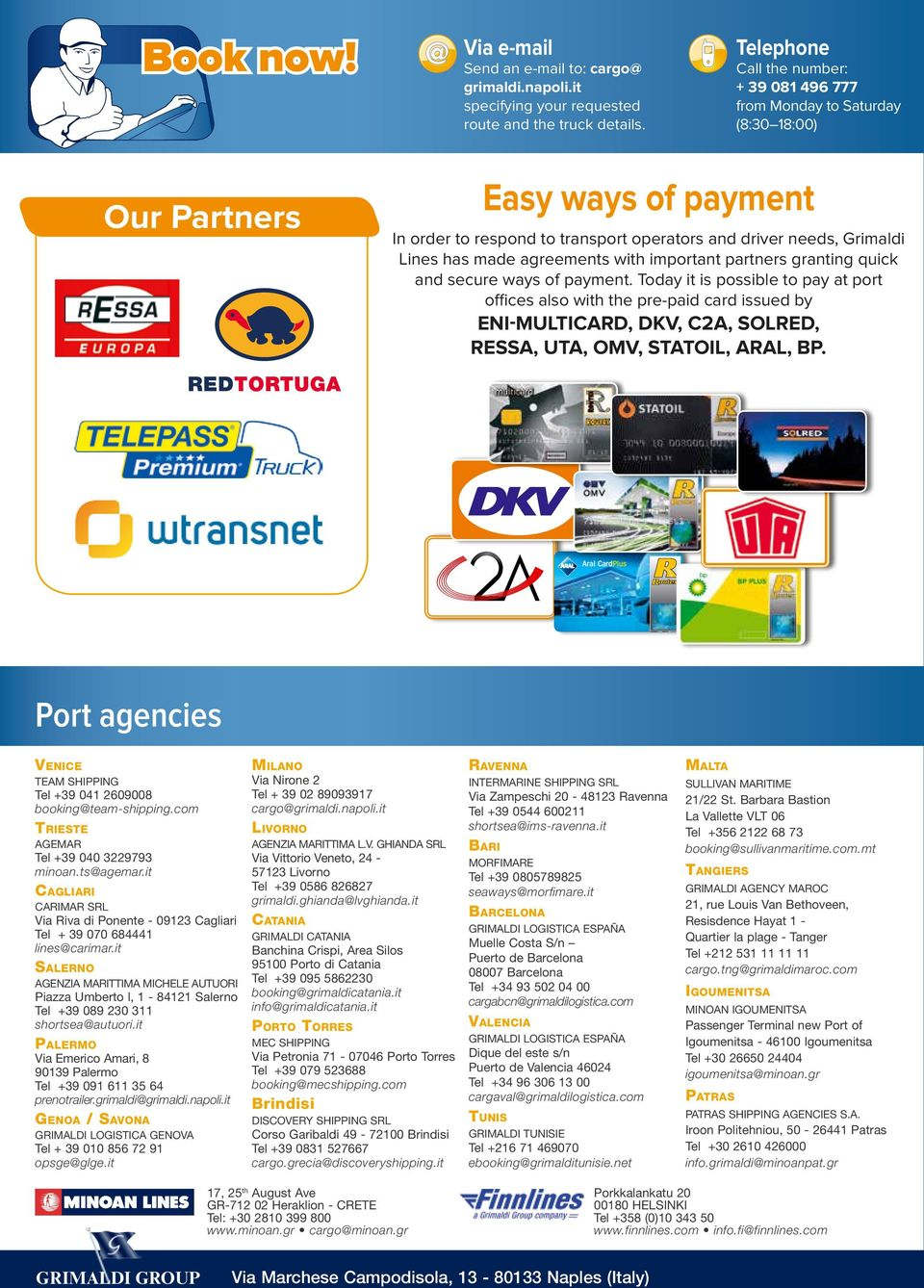 agreements with important partners granting quick and secure ways of payment.