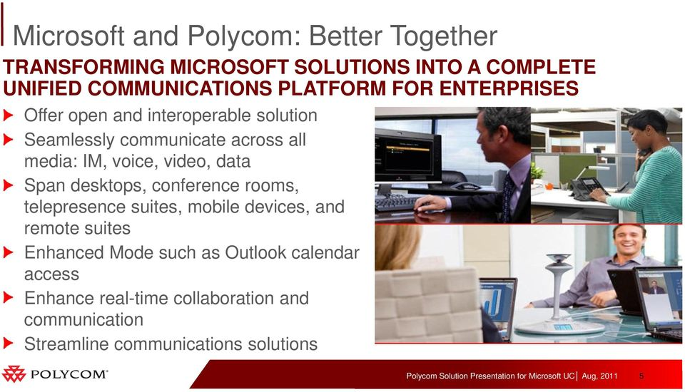 video, data Span desktops, conference rooms, telepresence suites, mobile devices, and remote suites Enhanced Mode