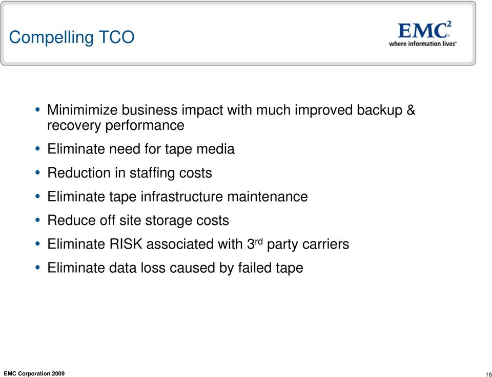 Eliminate tape infrastructure maintenance Reduce off site storage costs