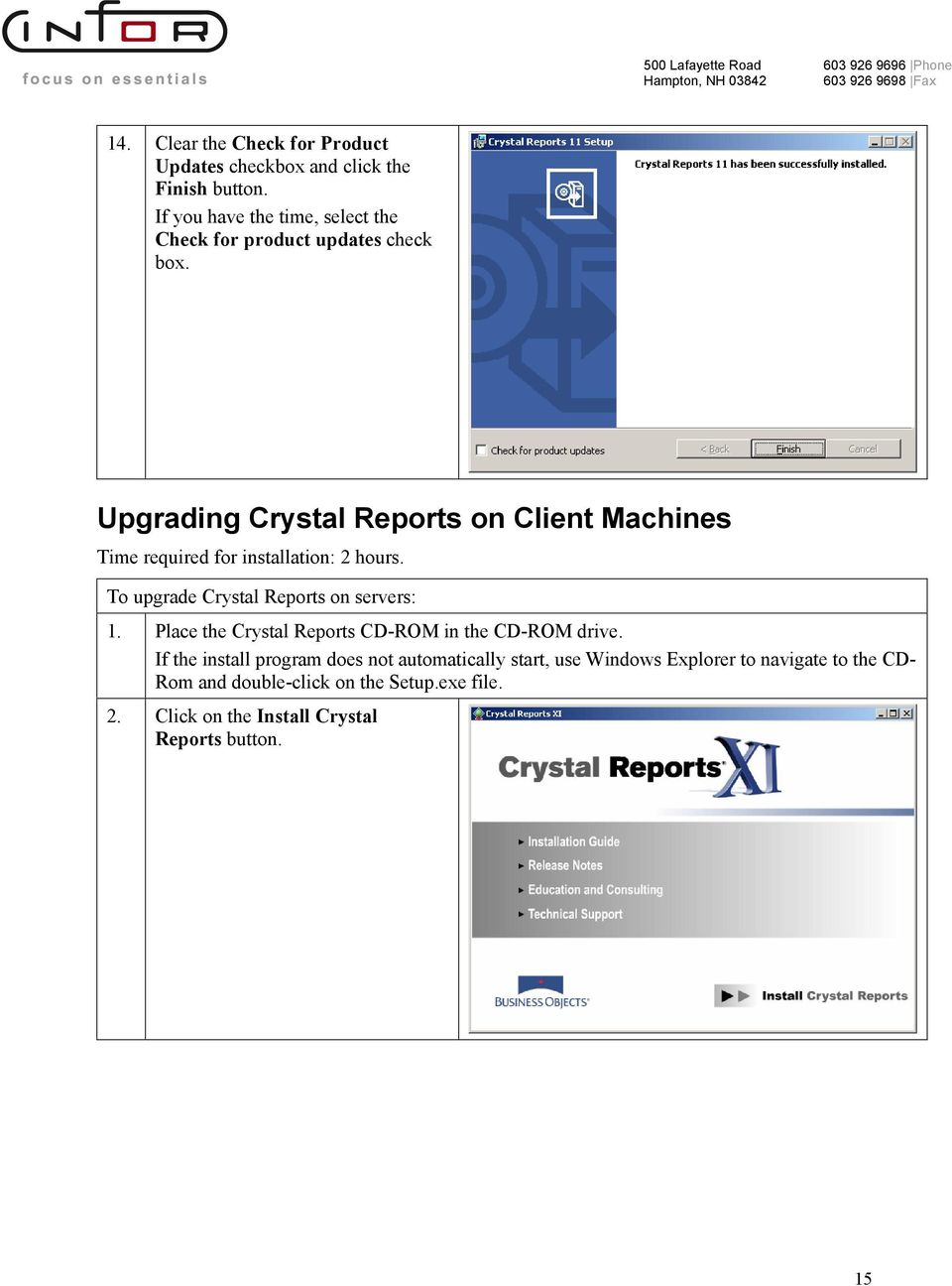 Upgrading Crystal Reports on Client Machines Time required for installation: 2 hours. To upgrade Crystal Reports on servers: 1.