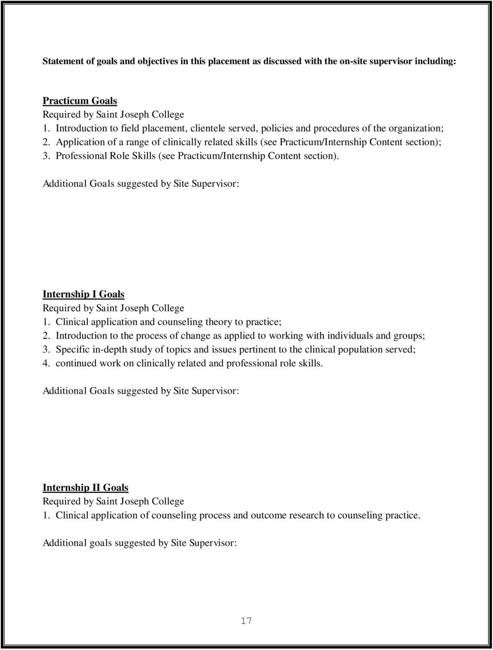 Professional Role Skills (see Practicum/Internship Content section). Additional Goals suggested by Site Supervisor: Internship I Goals Required by Saint Joseph College 1.