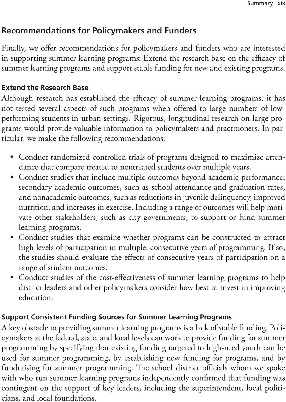 Extend the Research Base Although research has established the efficacy of summer learning programs, it has not tested several aspects of such programs when offered to large numbers of lowperforming