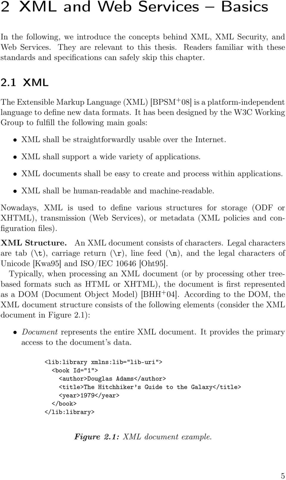 1 XML The Extensible Markup Language (XML) [BPSM + 08] is a platform-independent language to define new data formats.