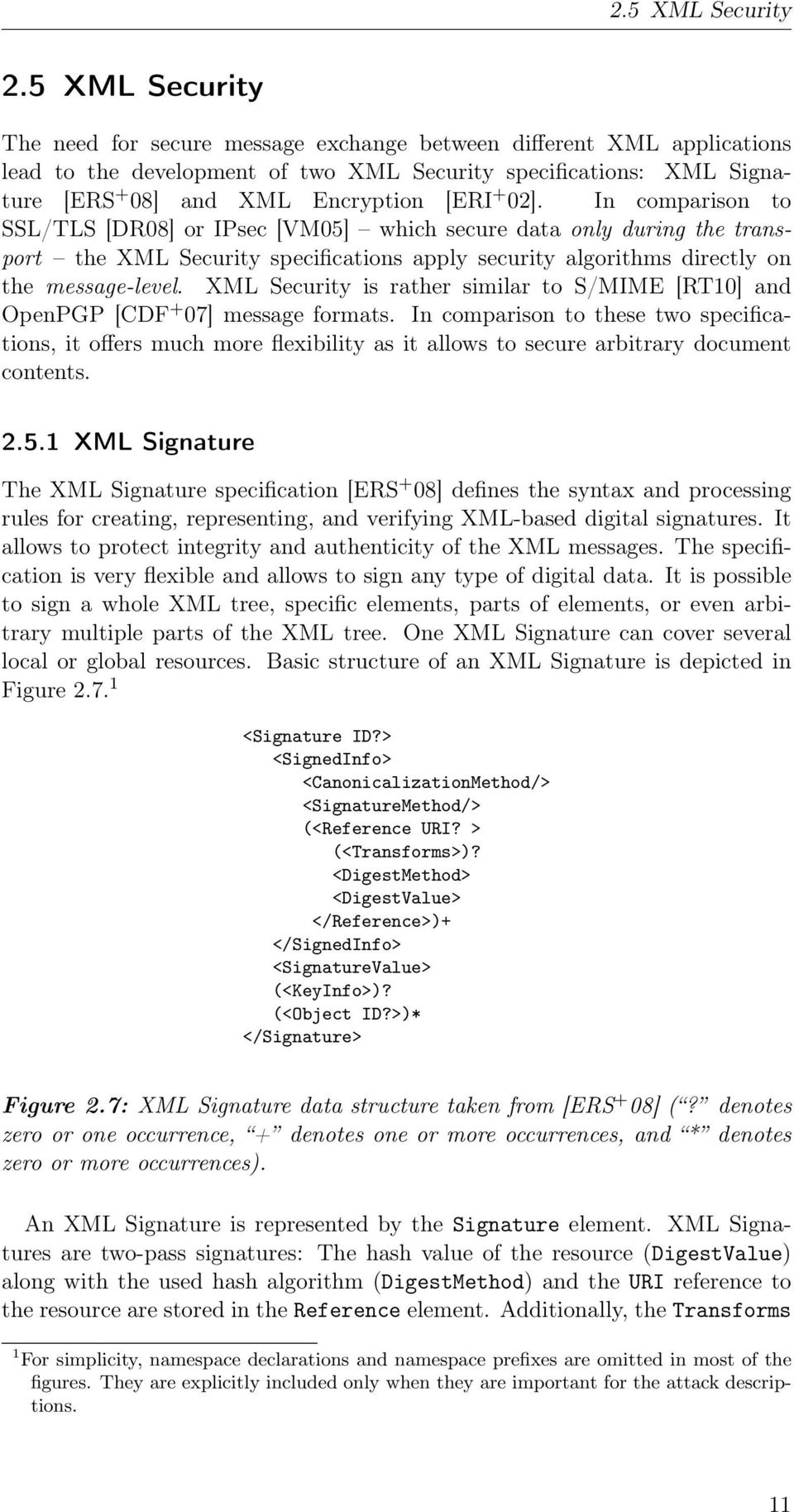 02]. In comparison to SSL/TLS [DR08] or IPsec [VM05] which secure data only during the transport the XML Security specifications apply security algorithms directly on the message-level.