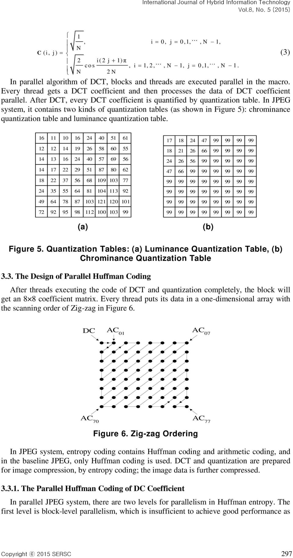 In JPEG system, it contains two kinds of quantization tables (as shown in Figure 5): chrominance quantization table and luminance quantization table.