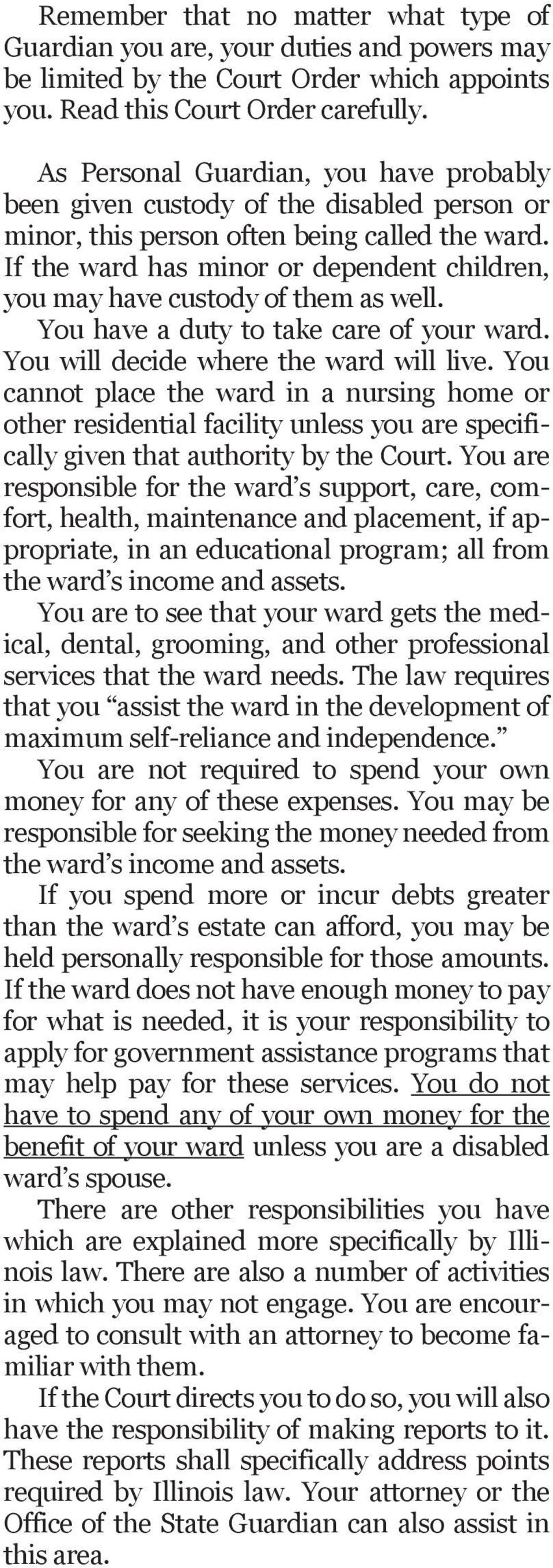 If the ward has minor or dependent children, you may have custody of them as well. You have a duty to take care of your ward. You will decide where the ward will live.