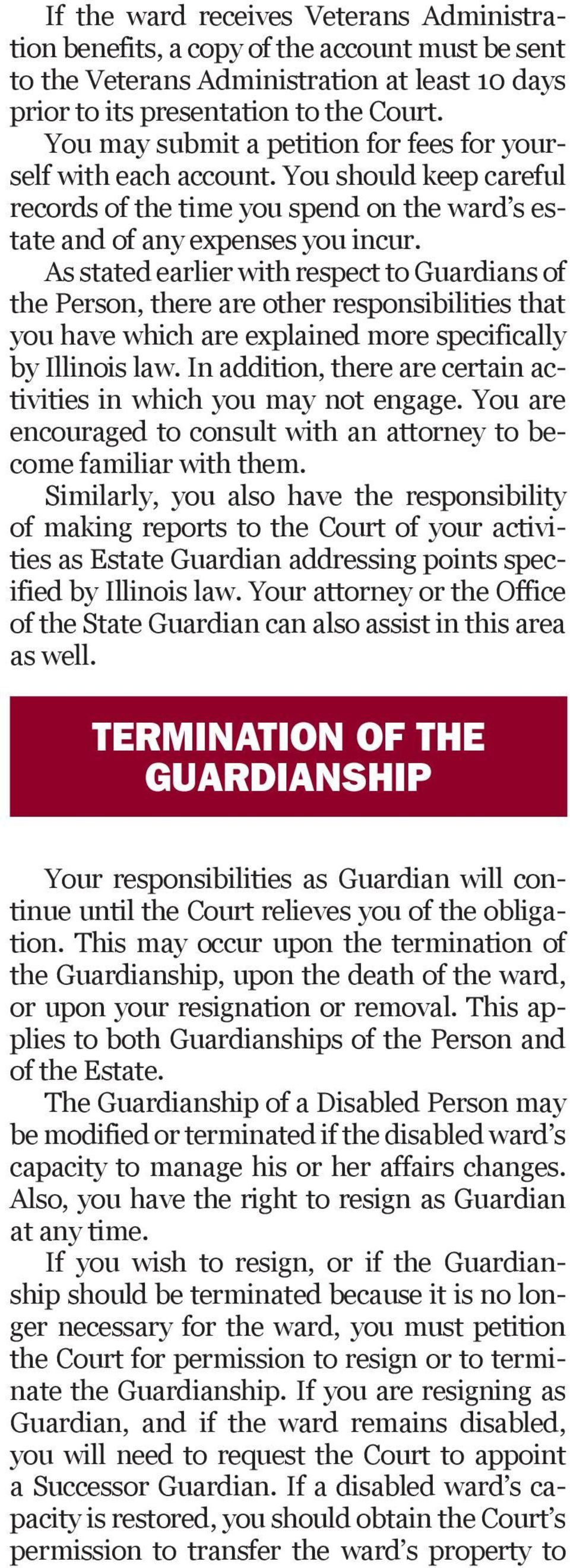As stated earlier with respect to Guardians of the Person, there are other responsibilities that you have which are explained more specifically by Illinois law.