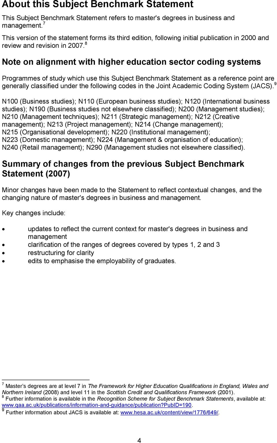 8 Note on alignment with higher education sector coding systems Programmes of study which use this Subject Benchmark Statement as a reference point are generally classified under the following codes