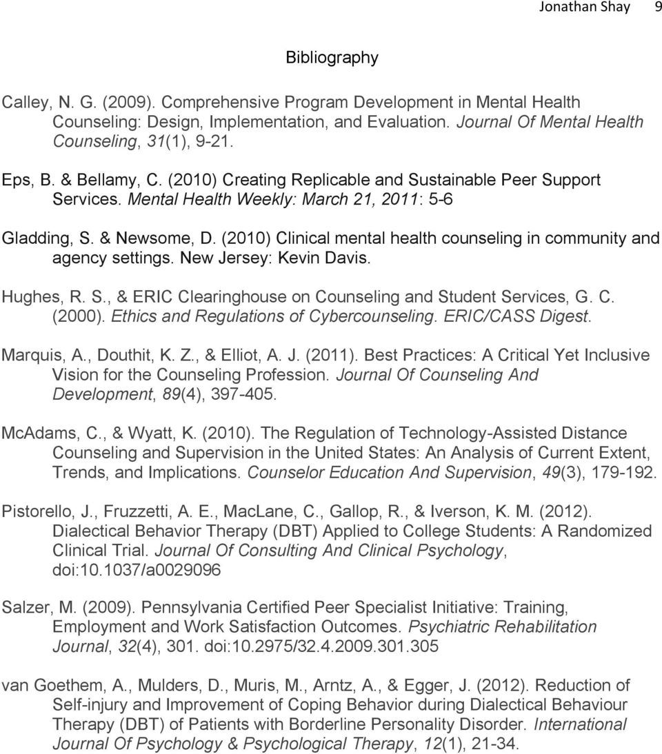 & Newsome, D. (2010) Clinical mental health counseling in community and agency settings. New Jersey: Kevin Davis. Hughes, R. S., & ERIC Clearinghouse on Counseling and Student Services, G. C. (2000).