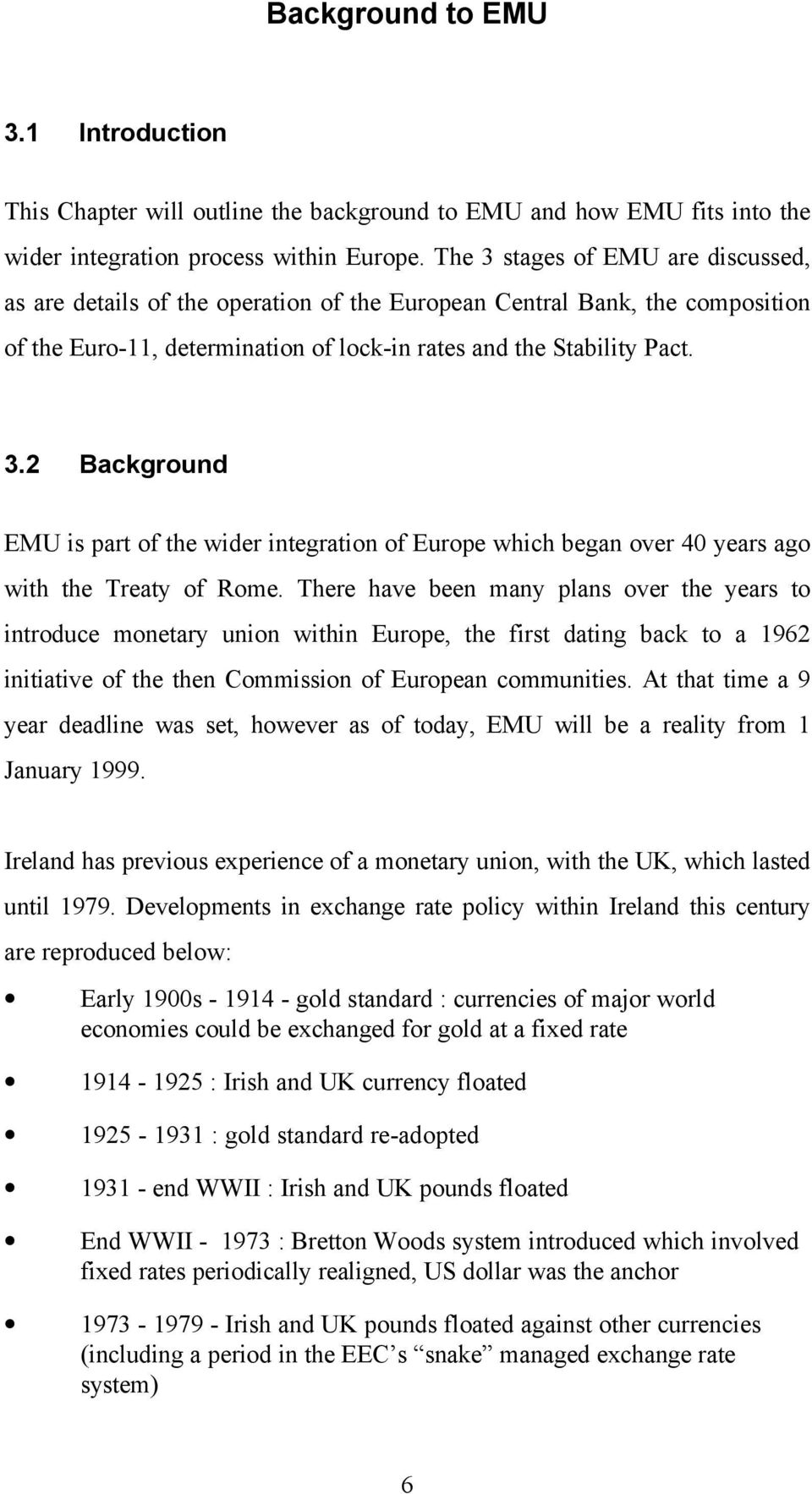 There have been many plans over the years to introduce monetary union within Europe, the first dating back to a 1962 initiative of the then Commission of European communities.