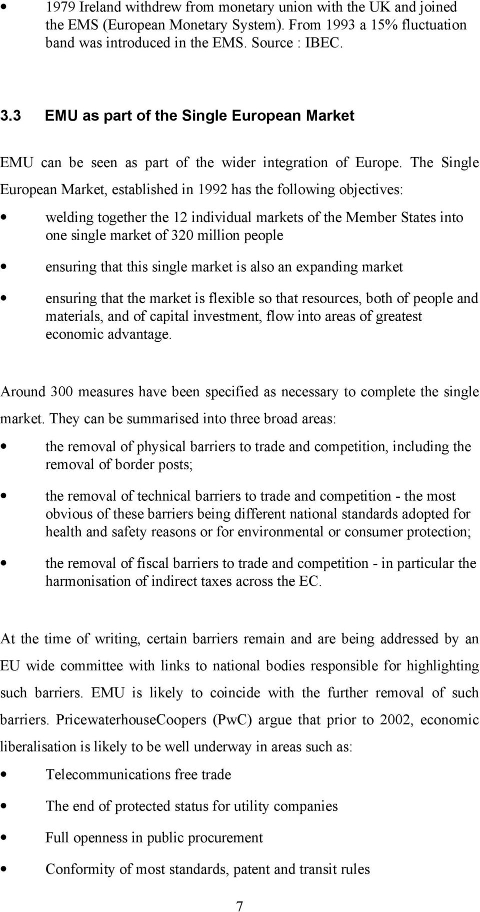 The Single European Market, established in 1992 has the following objectives: welding together the 12 individual markets of the Member States into one single market of 320 million people ensuring