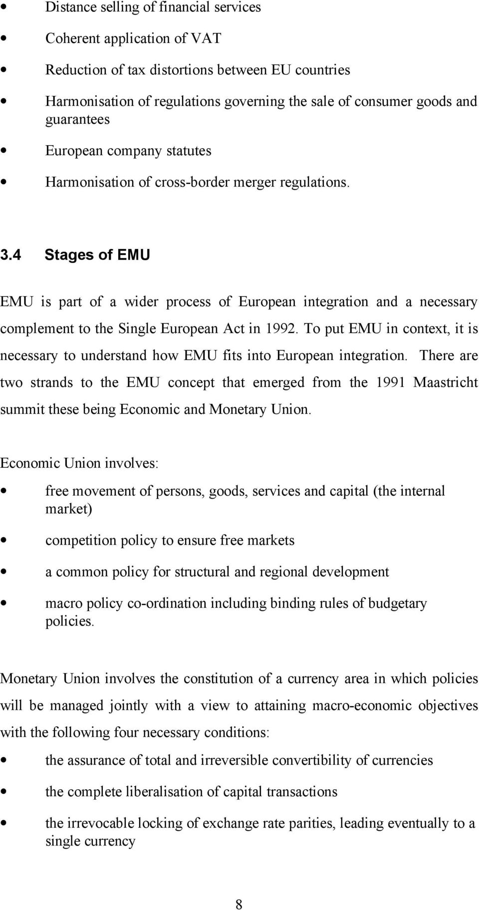 4 Stages of EMU EMU is part of a wider process of European integration and a necessary complement to the Single European Act in 1992.