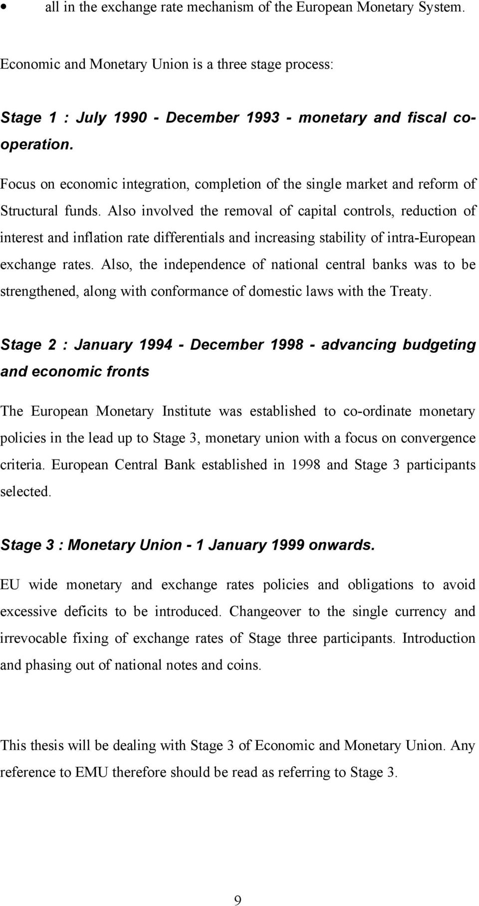Also involved the removal of capital controls, reduction of interest and inflation rate differentials and increasing stability of intra-european exchange rates.