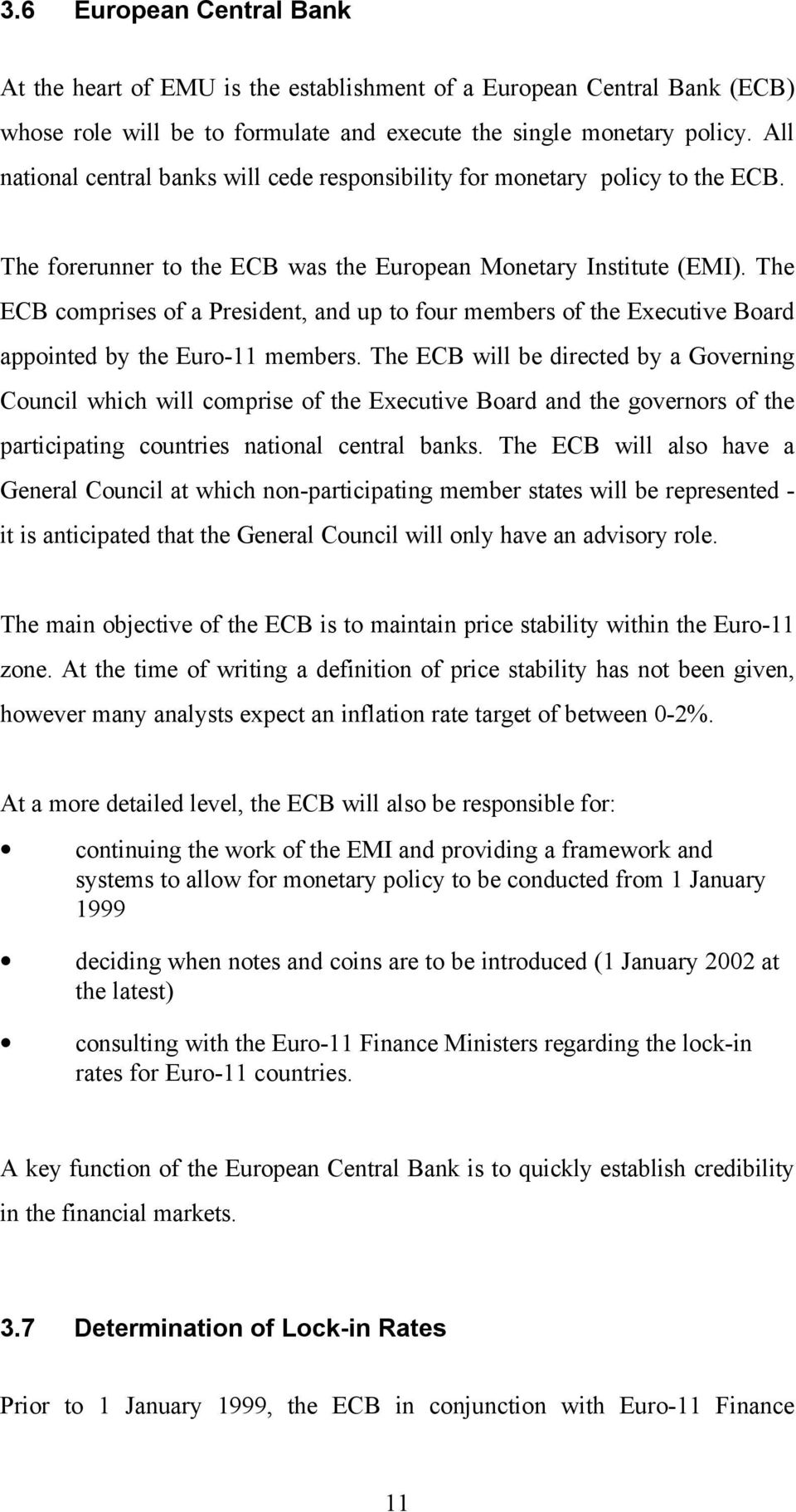 The ECB comprises of a President, and up to four members of the Executive Board appointed by the Euro-11 members.