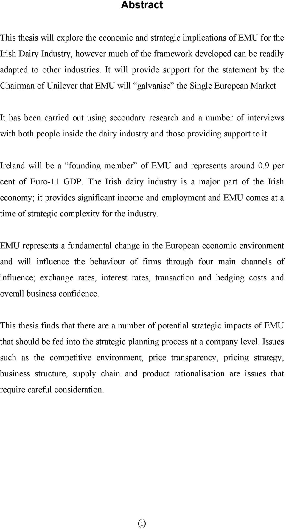 with both people inside the dairy industry and those providing support to it. Ireland will be a founding member of EMU and represents around 0.9 per cent of Euro-11 GDP.