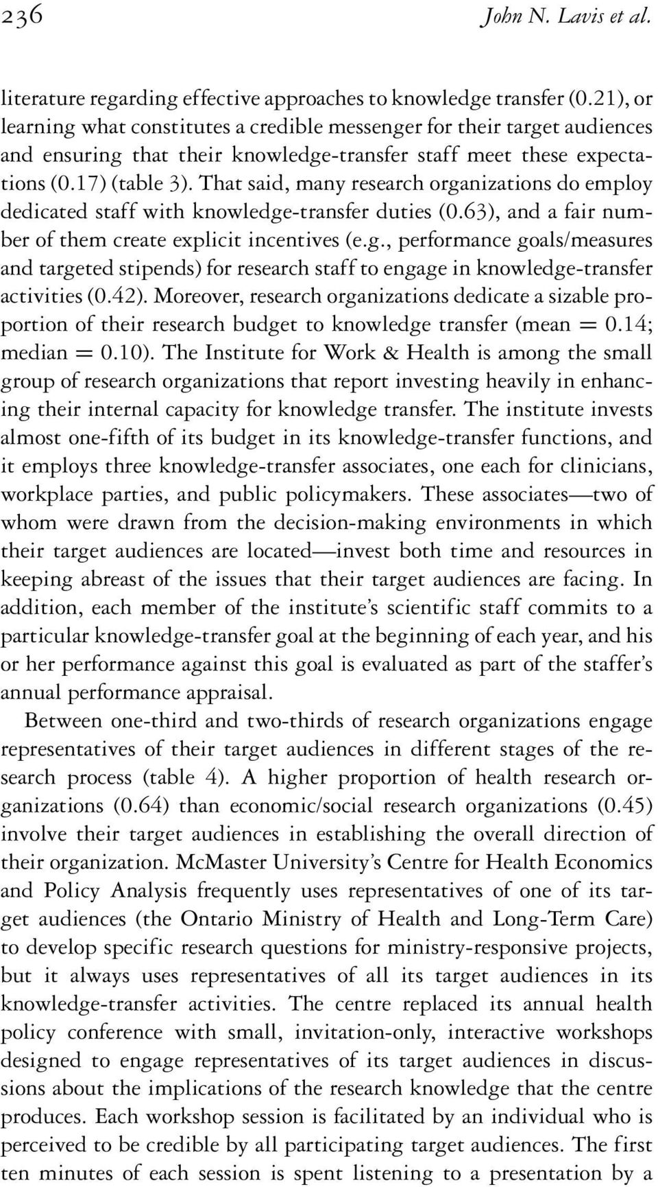 That said, many research organizations do employ dedicated staff with knowledge-transfer duties (0.63), and a fair number of them create explicit incentives (e.g., performance goals/measures and targeted stipends) for research staff to engage in knowledge-transfer activities (0.