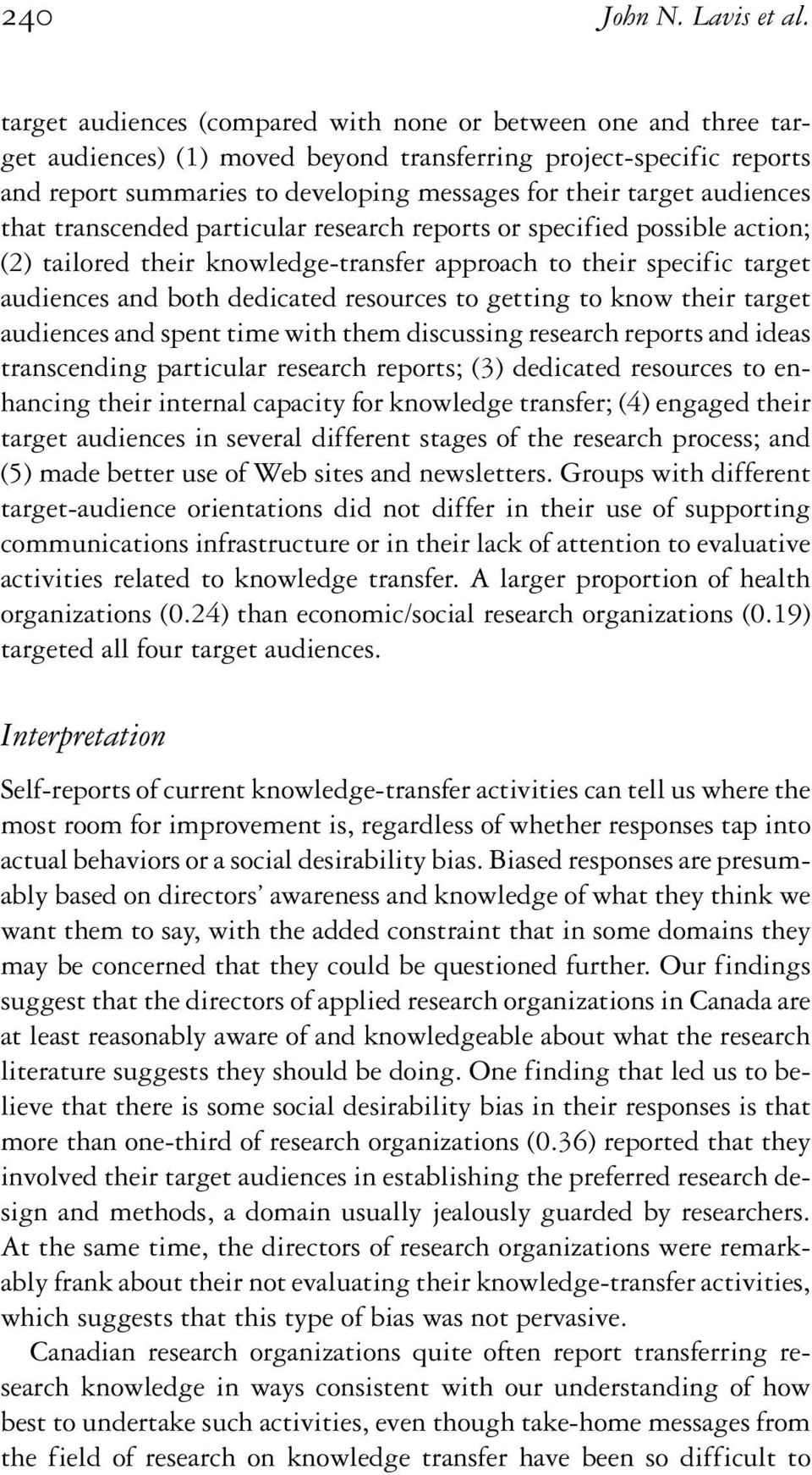 audiences that transcended particular research reports or specified possible action; (2) tailored their knowledge-transfer approach to their specific target audiences and both dedicated resources to
