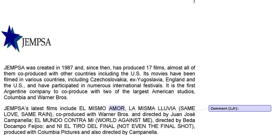 JEMPSA s latest films include EL MISMO AMOR, LA MISMA LLUVIA (SAME LOVE, SAME RAIN), co-produced with Warner Bros.