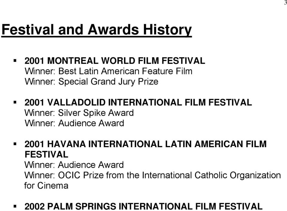 Winner: Audience Award 2001 HAVANA INTERNATIONAL LATIN AMERICAN FILM FESTIVAL Winner: Audience Award
