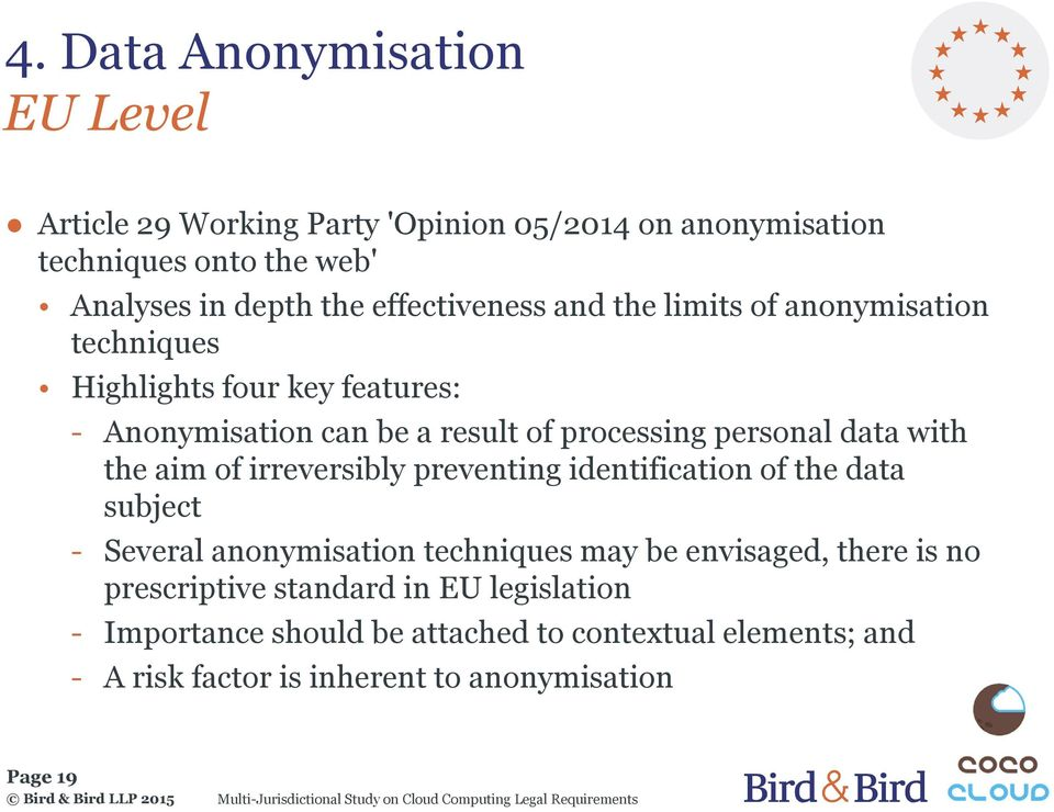 data with the aim of irreversibly preventing identification of the data subject - Several anonymisation techniques may be envisaged, there is