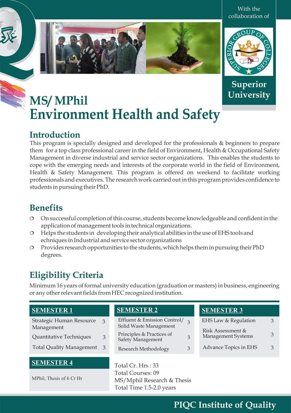 This enables the students to cope with the emerging needs and interests of the corporate world in the field of Environment, Health & Safety.