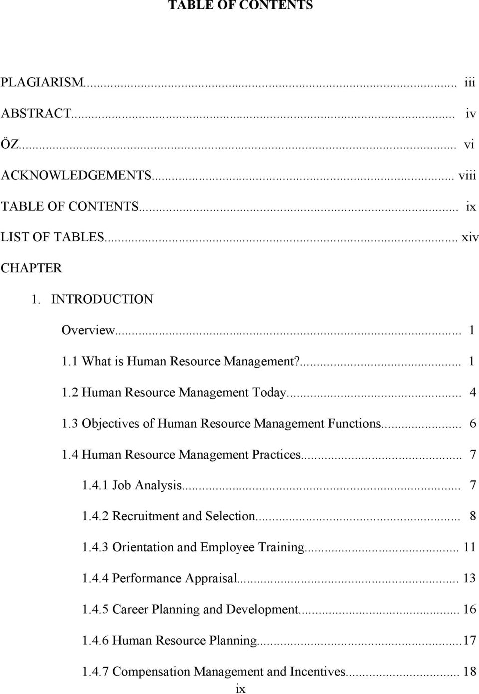 3 Objectives of Human Resource Management Functions... 6 1.4 Human Resource Management Practices... 7 1.4.1 Job Analysis... 7 1.4.2 Recruitment and Selection.